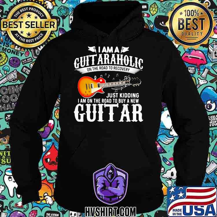 Electric Guitar I'm A Guitaraholic On The Road To Recovery Just Kidding I Am On The Road To Buy A New Guitar Shirt Hoodie