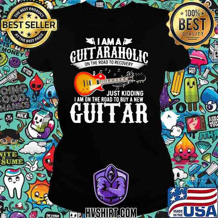 Electric Guitar I'm A Guitaraholic On The Road To Recovery Just Kidding I Am On The Road To Buy A New Guitar Shirt Ladiestee