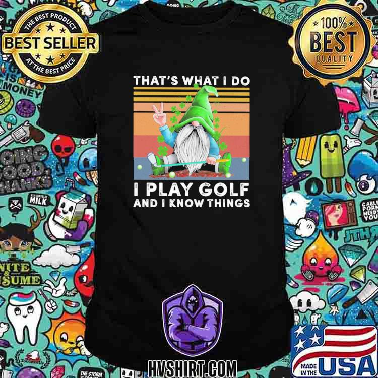 Gnomes St Patrick's Day That's what I do I play golf and I know things vintage shirt