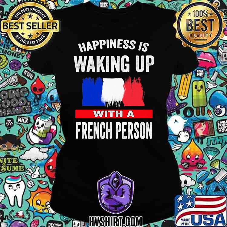 Happiness Is Walking Up With A French Person Shirt Ladiestee