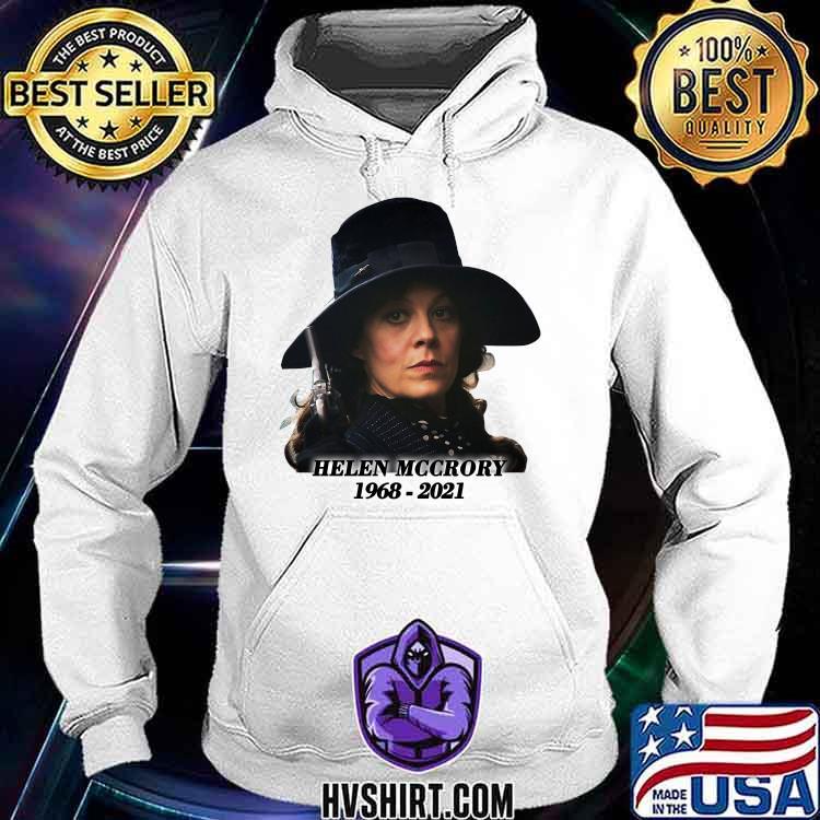 Helen Mccrory 1968 2021 Shirt Hoodie