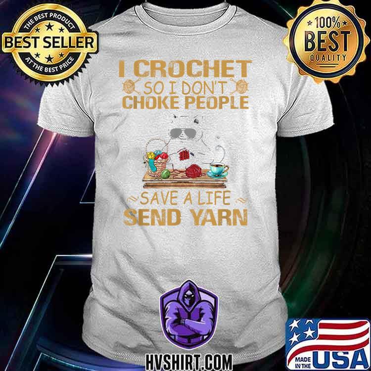 I crochet so i don't choke people save a life send yarn cat Shirt