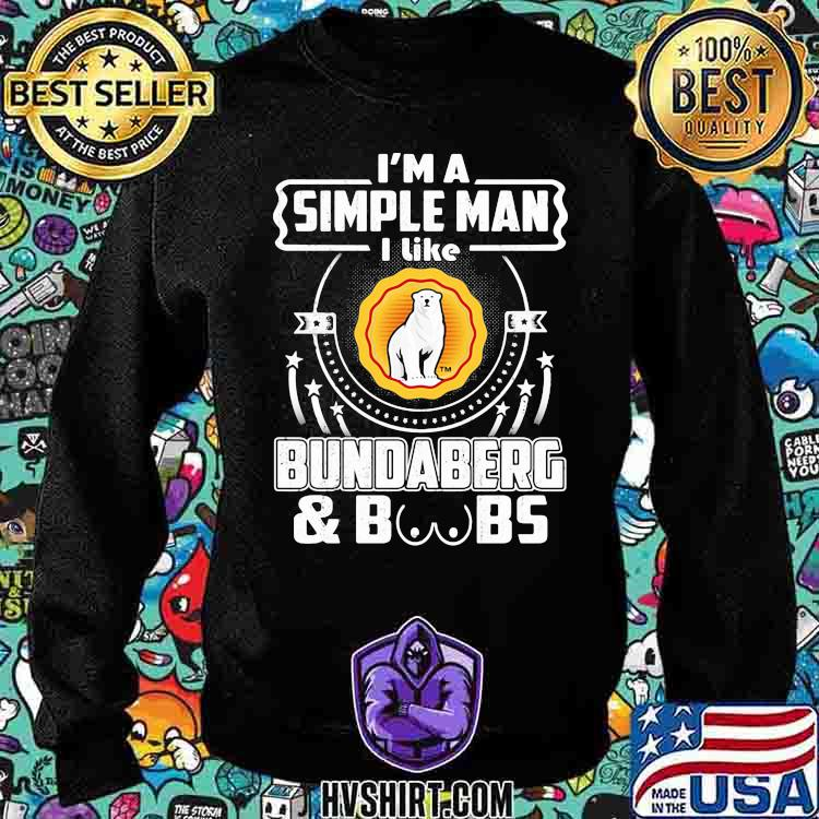 I'm A Simple Man I Like Bundaberg And Boss Bear Shirt Sweatshirt