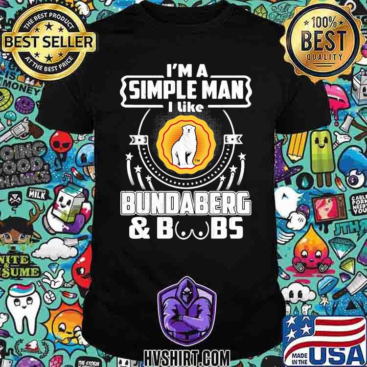 I'm A Simple Man I Like Bundaberg And Boss Bear Shirt