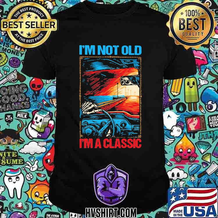I'm Not Old I'm A Classic Skull Car Shirt