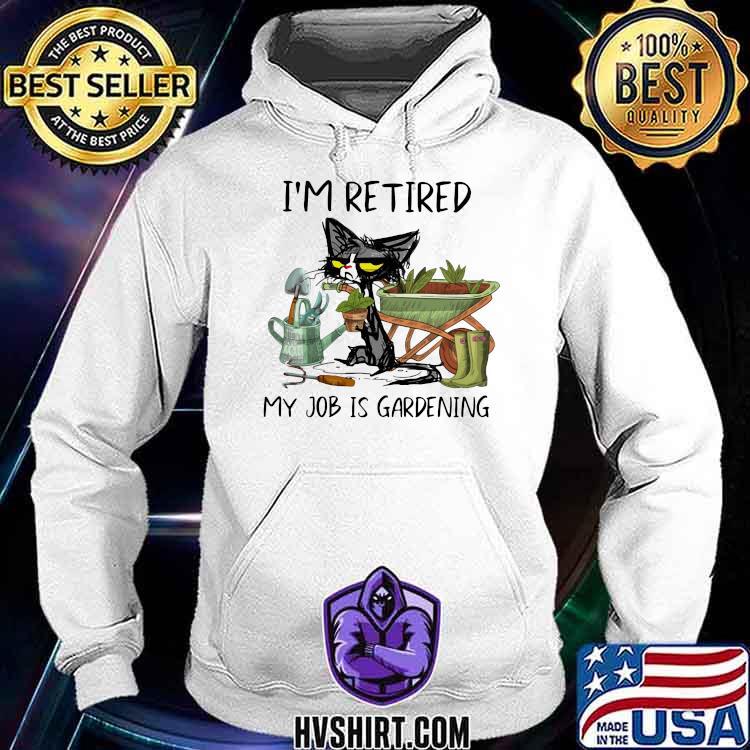 I'm Retired My Job Is Gardening Cat Shirt Hoodie