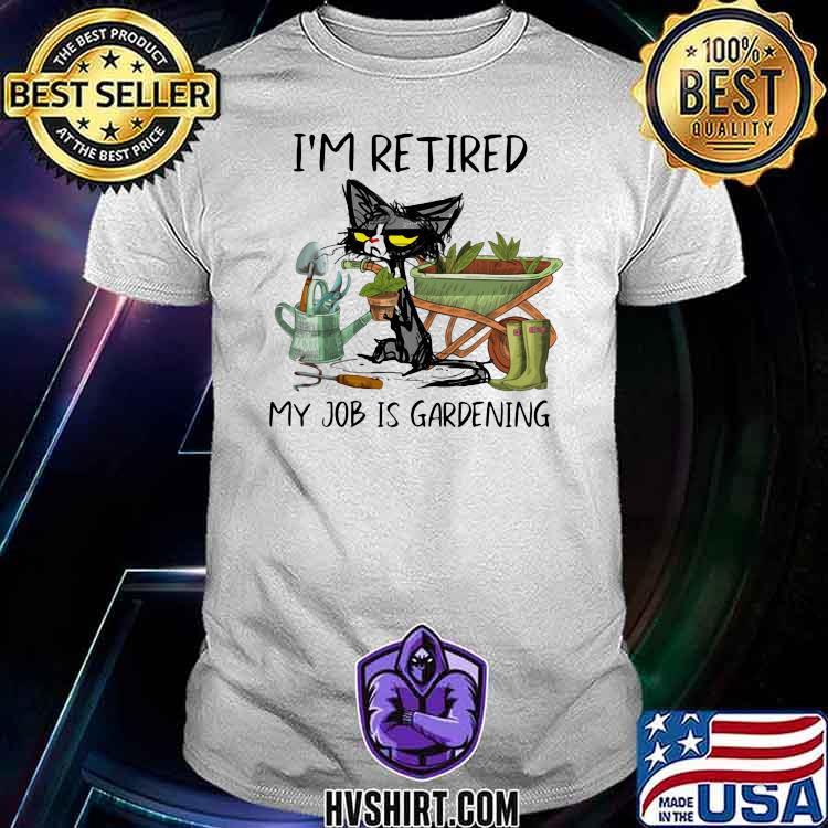 I'm Retired My Job Is Gardening Cat Shirt