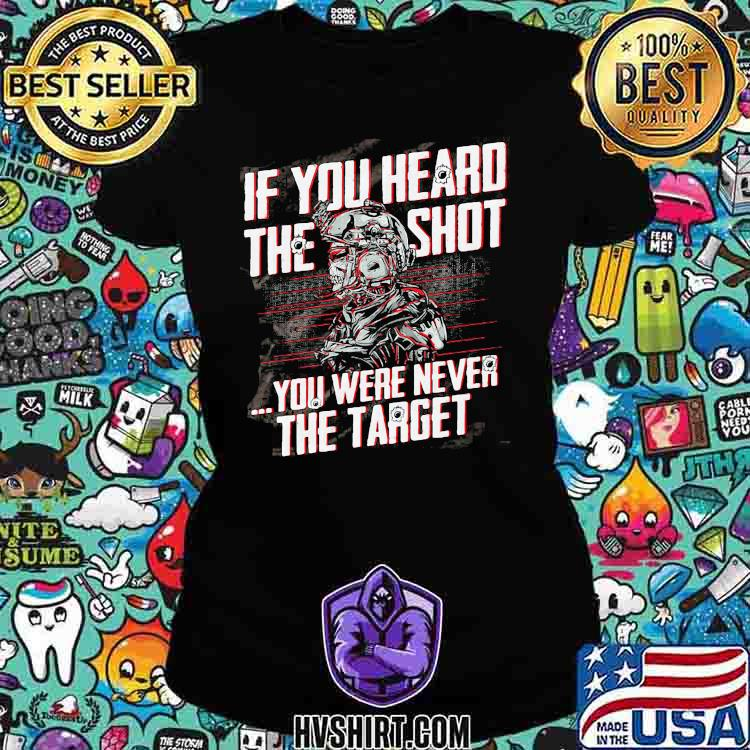 If You Heard The Sht You Were Never The Target Veteran Shirt Ladiestee
