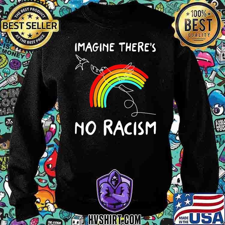 Imagine There's No Racism Rainbow Bird Shirt Sweatshirt