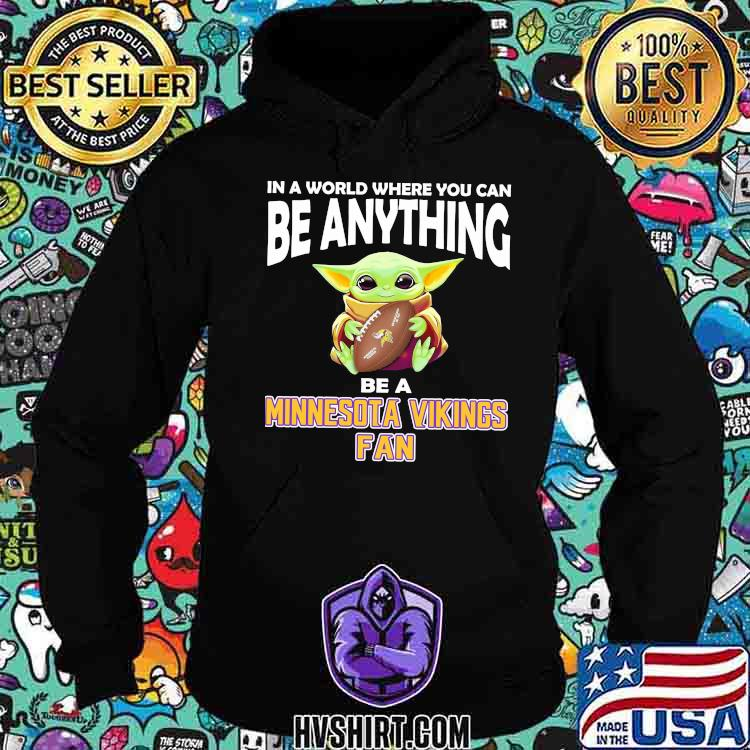 In A World Where You Can Be Anything Be A Minnesota Vikings Fan Baby Yoda Shirt Hoodie