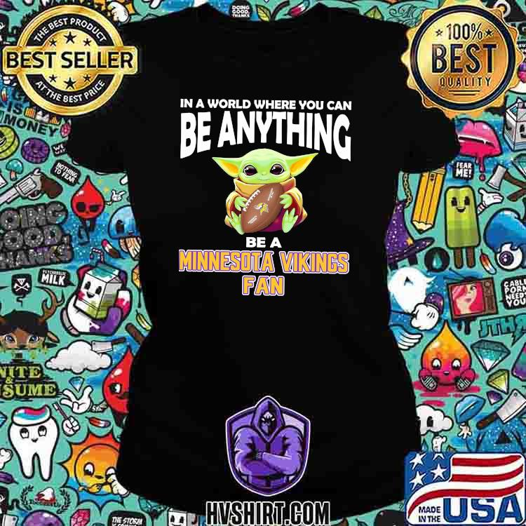 In A World Where You Can Be Anything Be A Minnesota Vikings Fan Baby Yoda Shirt Ladiestee