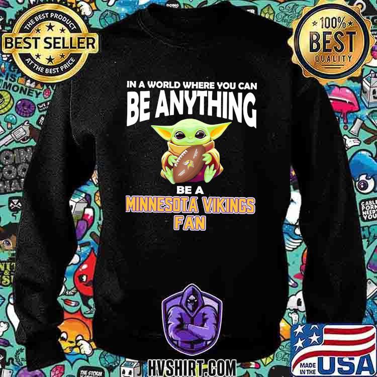 In A World Where You Can Be Anything Be A Minnesota Vikings Fan Baby Yoda Shirt Sweatshirt