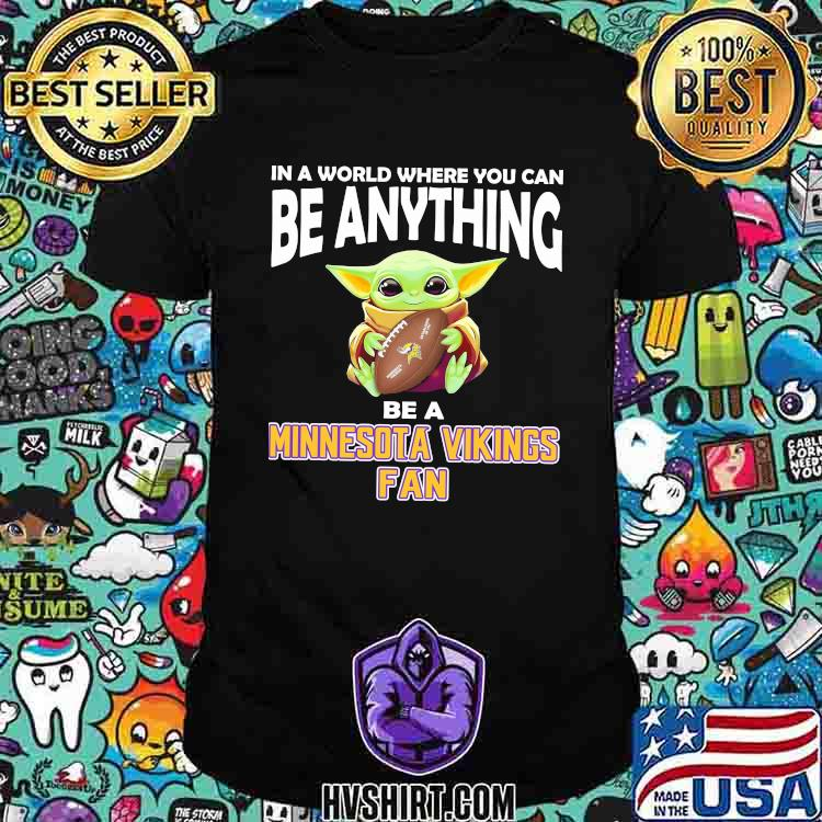 In A World Where You Can Be Anything Be A Minnesota Vikings Fan Baby Yoda Shirt