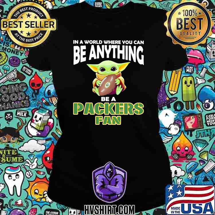 In A World Where You Can Be Anything Be A Packers Fan Baby Yoda Shirt Ladiestee
