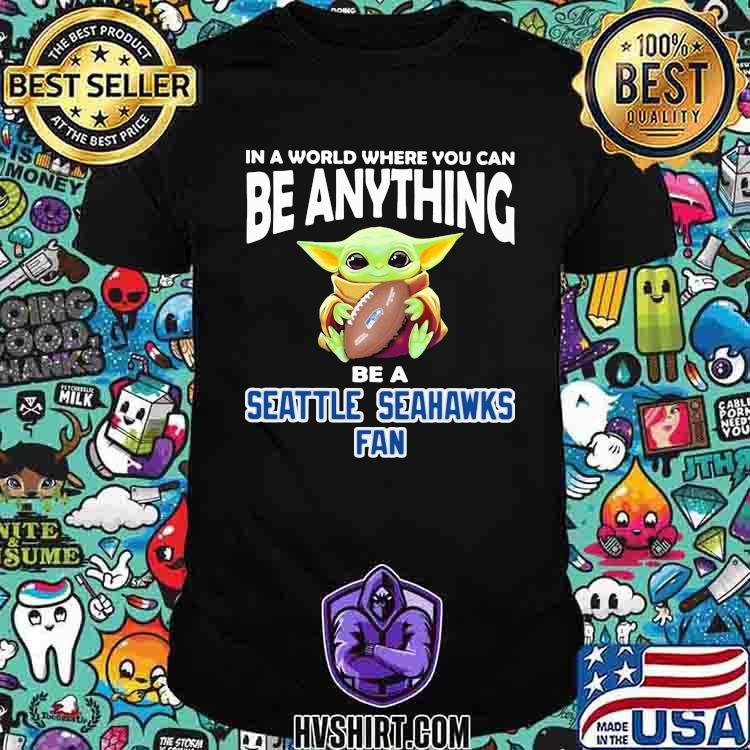 In A World Where You Can Be Anything Be A Seattle Seahawks Fan Baby Yoda Shirt