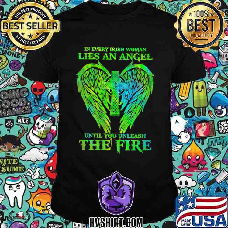 In Every Irish Woman Lies An Angel Until You Unleash The Fire Jesus Shirt