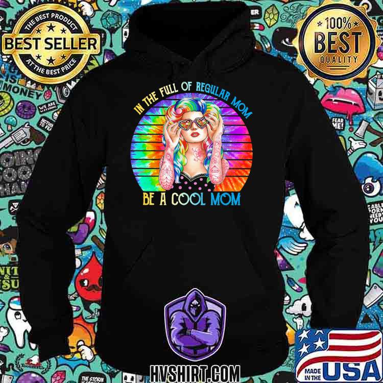In The Full Of Regular Mom Be A Cool Mom The Girl Watercolor Vintage Shirt Hoodie