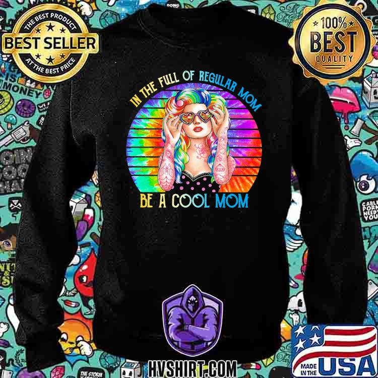 In The Full Of Regular Mom Be A Cool Mom The Girl Watercolor Vintage Shirt Sweatshirt