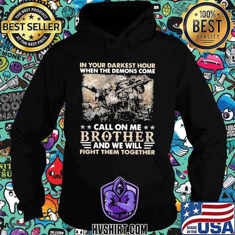 In Your Darkest Hour When The Demons Come Call On Me Brother And We Will Fight Them Together Veteran Shirt Hoodie