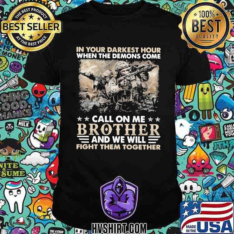 In Your Darkest Hour When The Demons Come Call On Me Brother And We Will Fight Them Together Veteran Shirt