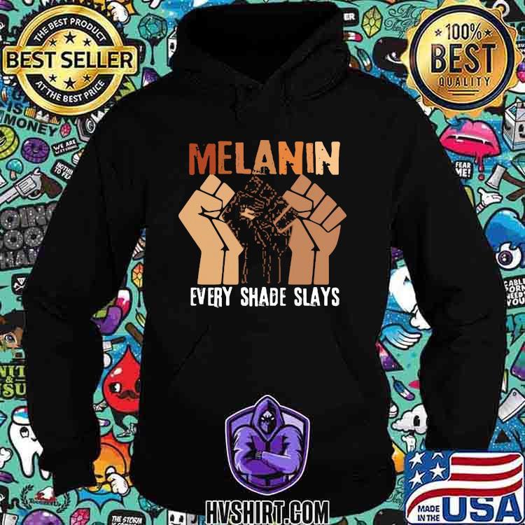 Melanin Every Shade Slays Shirt Hoodie