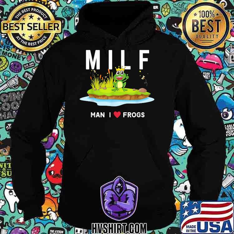 MILF Man I Love Frogs Shirt Hoodie