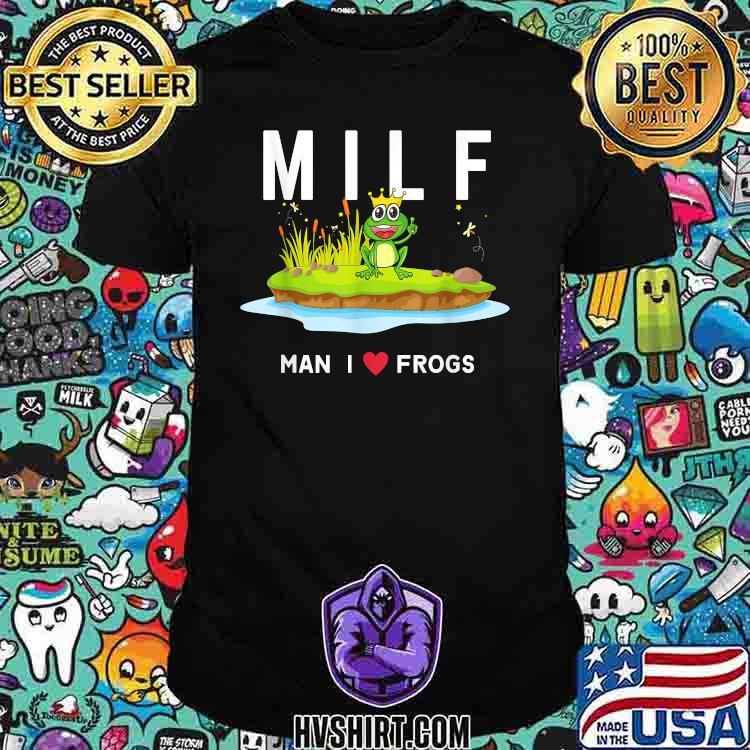 MILF Man I Love Frogs Shirt