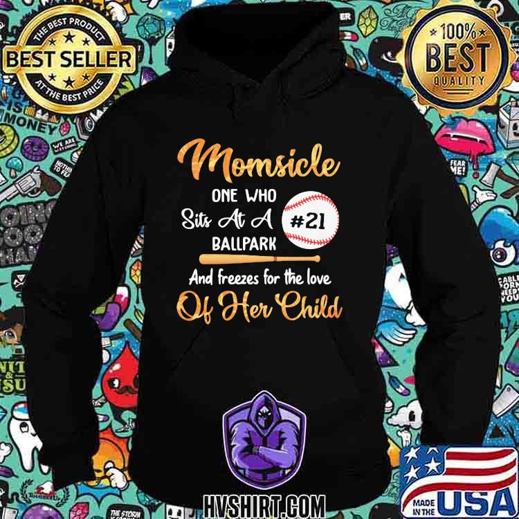 Momsicle One Who Sits At A Ballpark And Freezes For The Love Of Her Child Shirt Hoodie