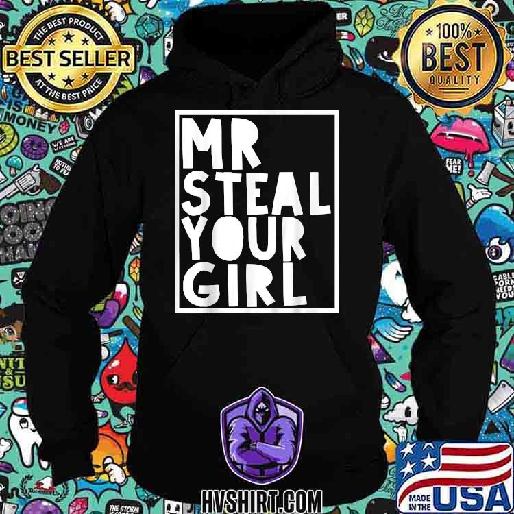 Mr Steal Your Girl Shirt Hoodie
