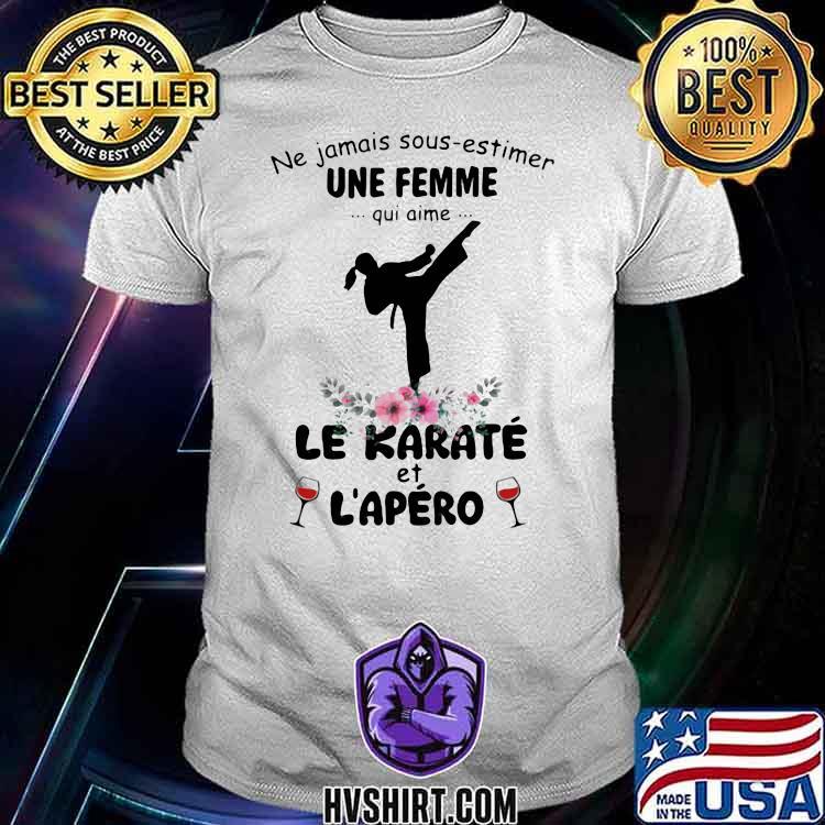 Ne jamais sous estimer une femme qui aime le karate et l'apero wine flower shirt