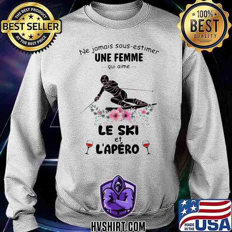 Ne jamais sous estimer une femme qui aime le ski et l'apero wine flower Sweatshirt