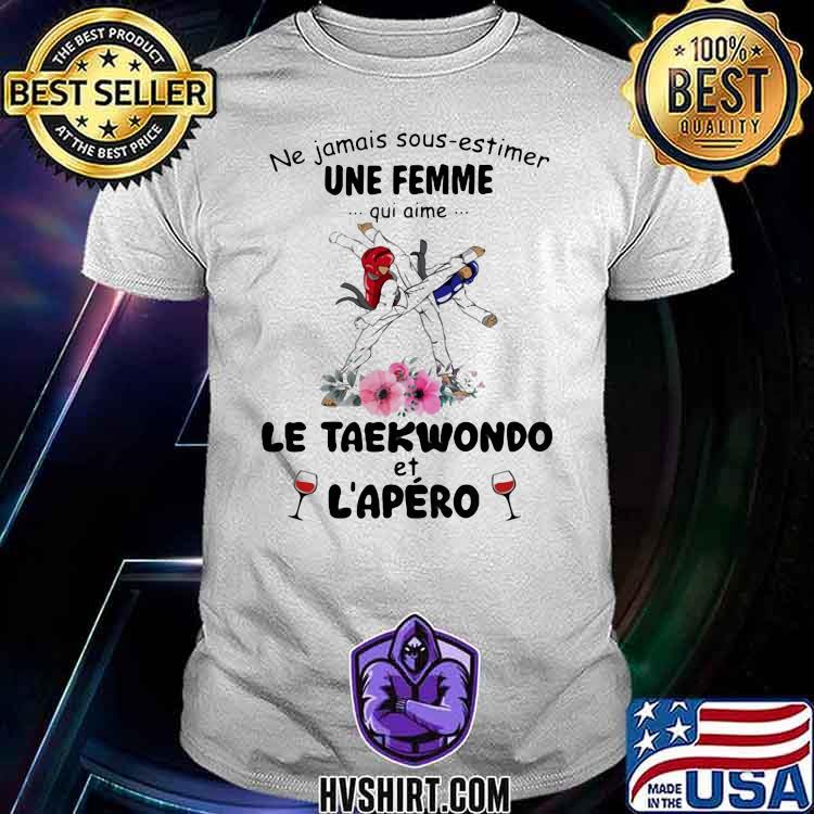 Ne jamais sous estimer une femme qui aime le teakwondo et l'apero wine flower shirt