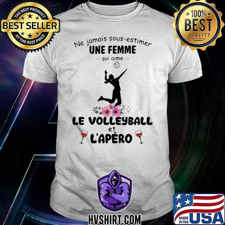 Ne jamais sous estimer une femme qui aime le Volleyball et l'apero wine flower shirt