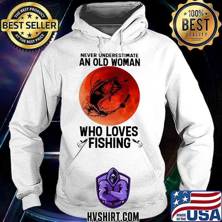 Never Underestimate An Old Woman Who Loves Fishing Blood Moon Shirt Hoodie