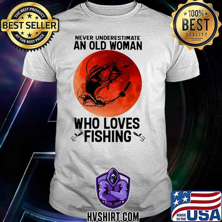 Never Underestimate An Old Woman Who Loves Fishing Blood Moon Shirt