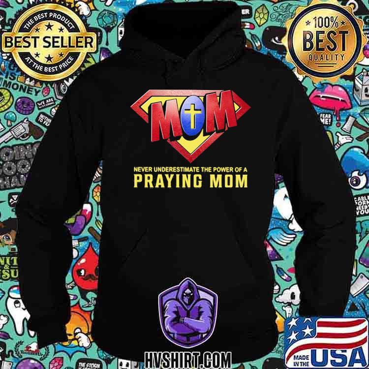 Never Underestimate The Power Of A Praying Mom God Superman Logo Shirt Hoodie