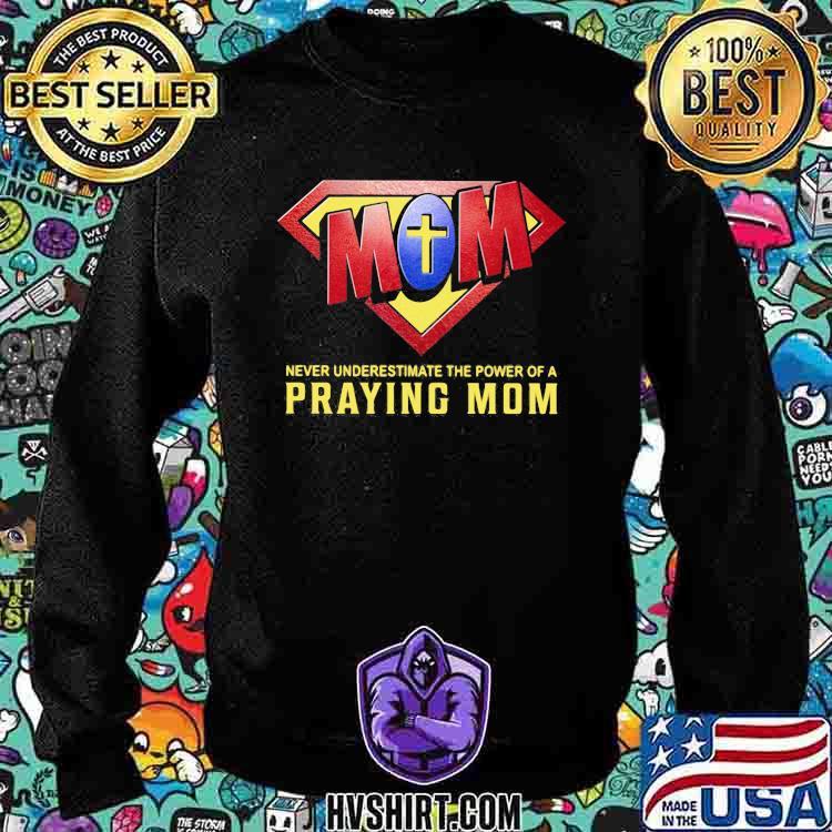 Never Underestimate The Power Of A Praying Mom God Superman Logo Shirt Sweatshirt
