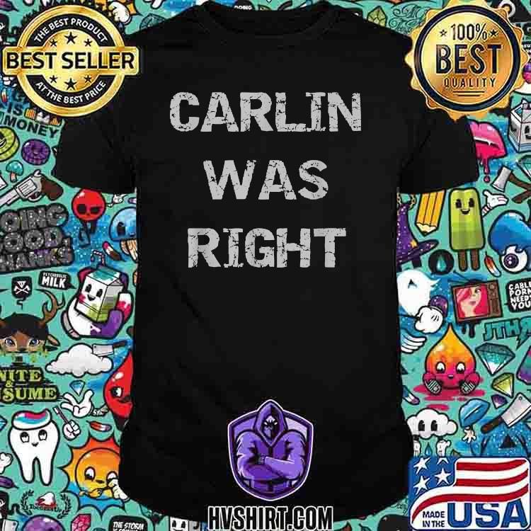Official Carlin Was RIght Shirt