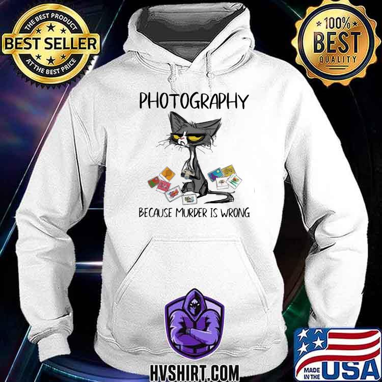 Photpgraphy Because Murder Is Wrong Cat Shirt Hoodie