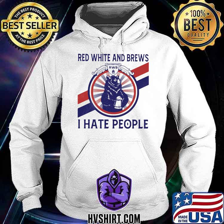 Red White And Brews I Hate People Bear Shirt Hoodie