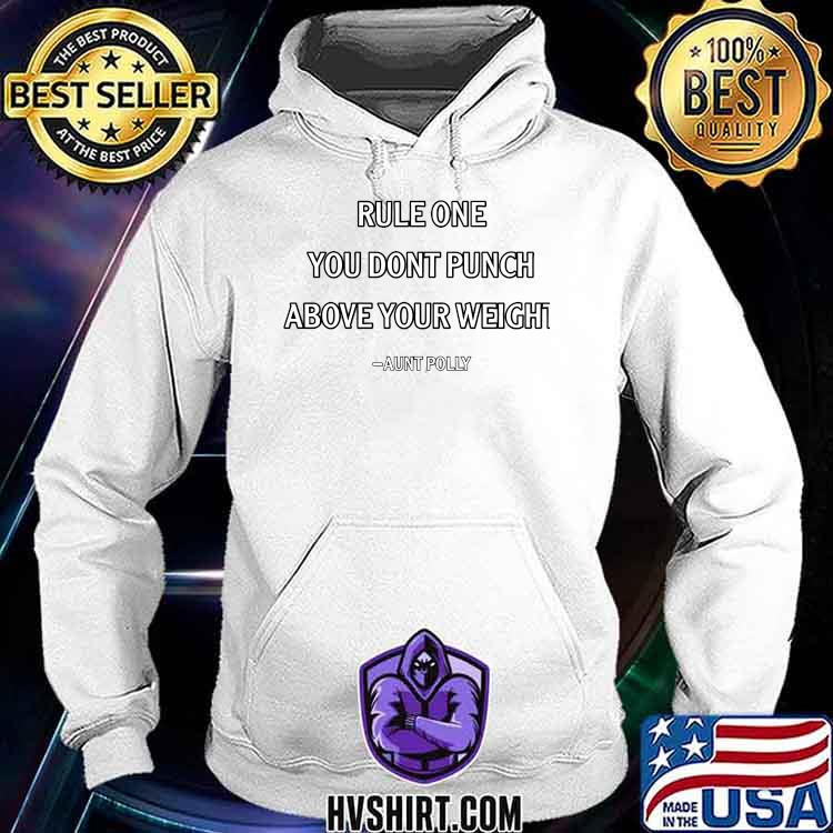 Rule One You Don't Punch Above Your Weight Quote By Aunt Polly Shirt Hoodie