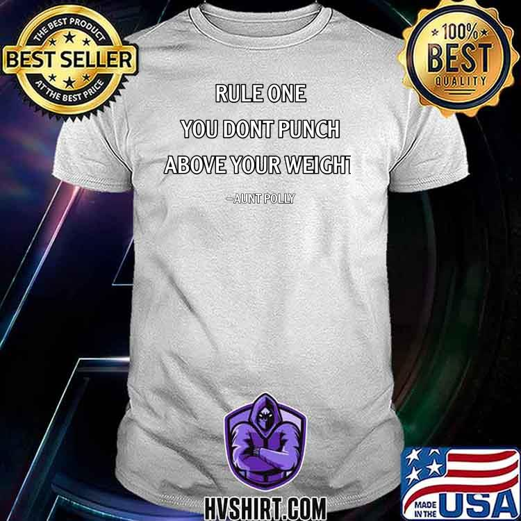 Rule One You Don't Punch Above Your Weight Quote By Aunt Polly Shirt