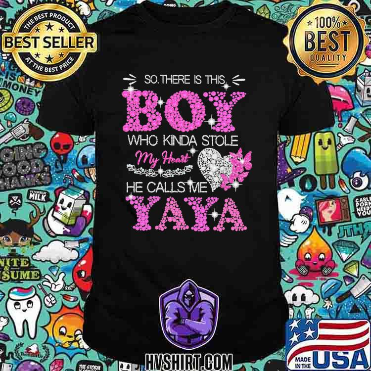 So There Is This Boy Who Kinda Stole My Heart He Calls Me Yaya Shirt