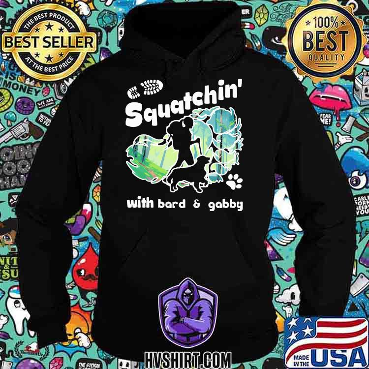 Squatchin With Bard And Gabby Walking With Dog Shirt Hoodie