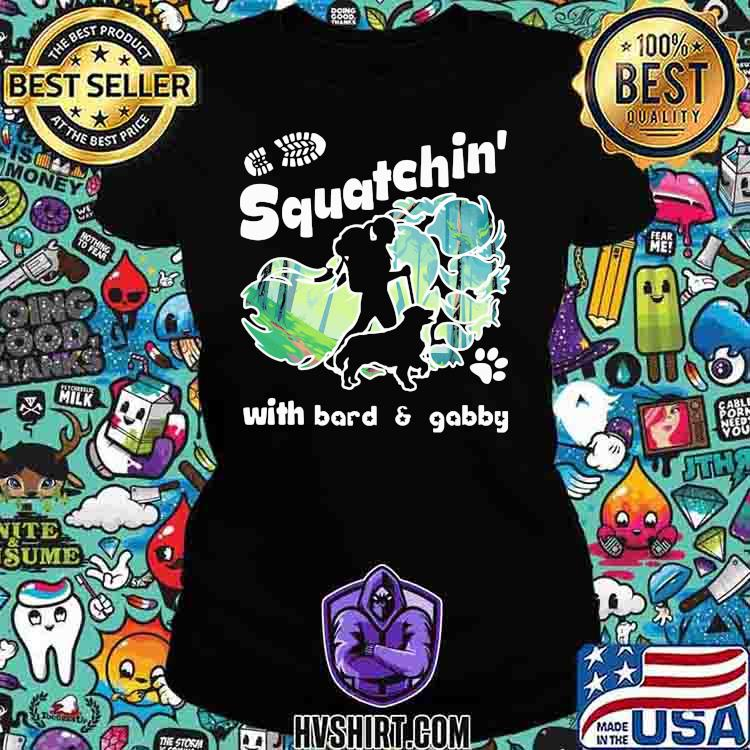 Squatchin With Bard And Gabby Walking With Dog Shirt Ladiestee