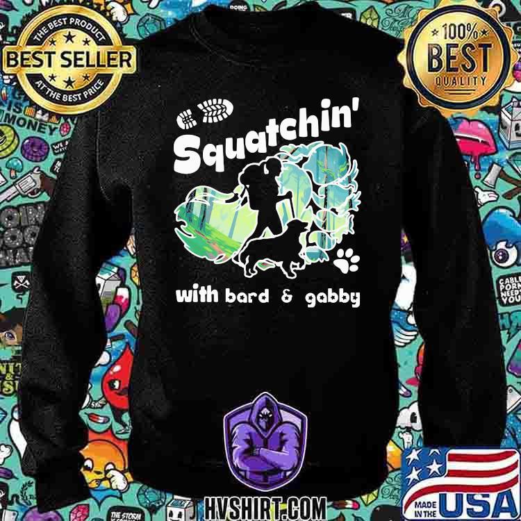 Squatchin With Bard And Gabby Walking With Dog Shirt Sweatshirt