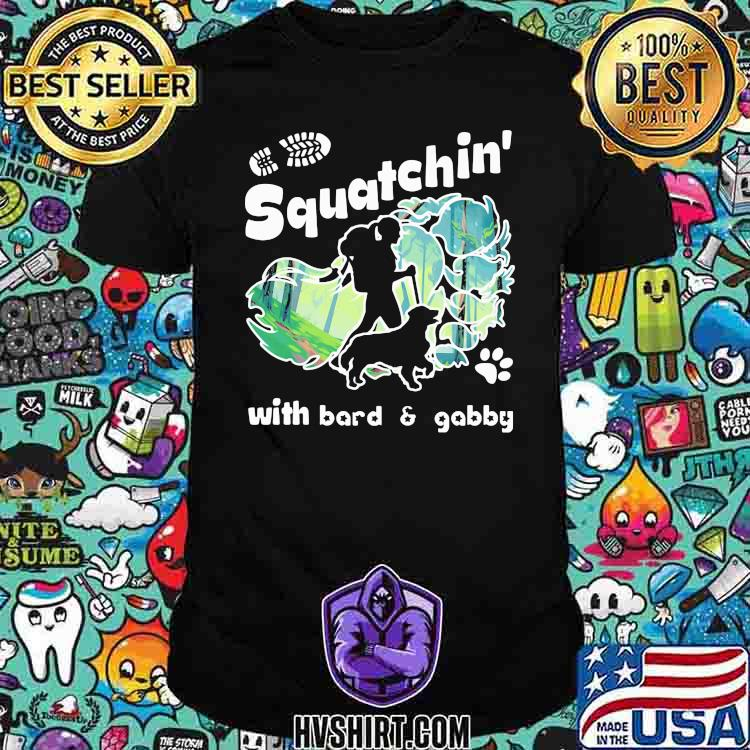 Squatchin With Bard And Gabby Walking With Dog Shirt