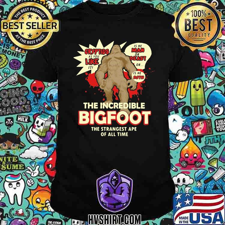 The Incredible Bigfoot The Strangest Ape Of All Time Shirt