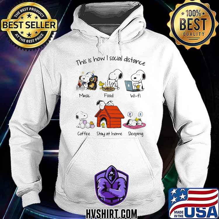 This I Show I Social Distance Music Food Wifi Coffee Stay At Home Sleeping Snoopy Shirt Hoodie