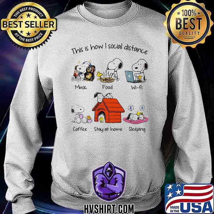 This I Show I Social Distance Music Food Wifi Coffee Stay At Home Sleeping Snoopy Shirt Sweatshirt